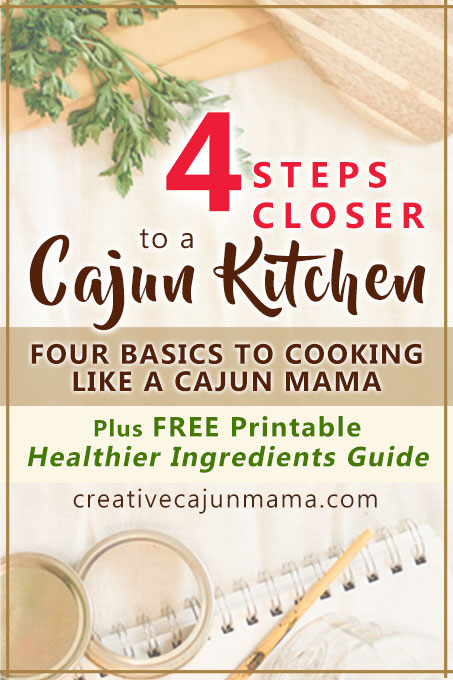 4 Steps Closer to a Cajun Kitchen - Basics to Cooking Like a Cajun Mama - Plus FREE Printable Healthier Ingredients Guide