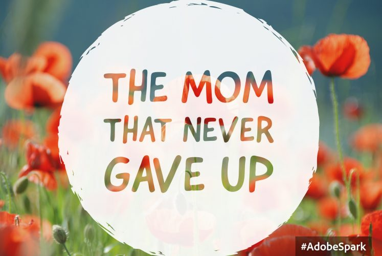 The Mom That Never Gave Up