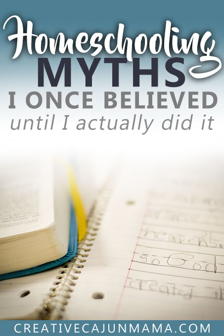 Homeschooling Myths I Once Believed Until I Actually Did It | Creative Cajun Mama